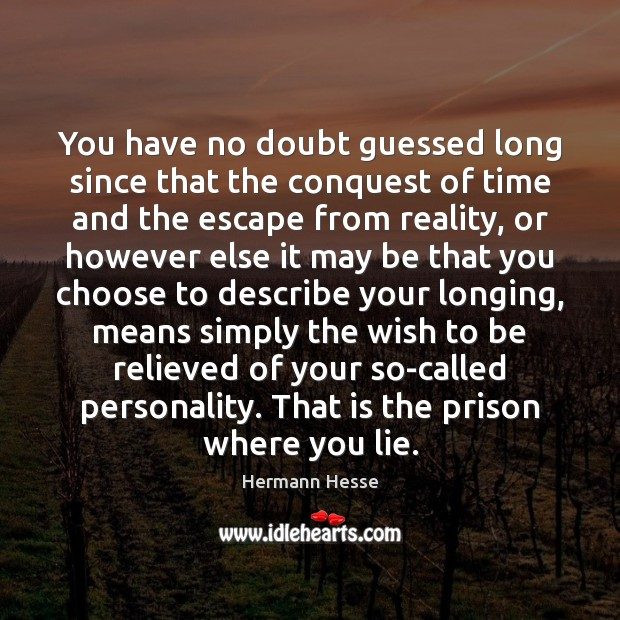 You have no doubt guessed long since that the conquest of time Hermann Hesse Picture Quote