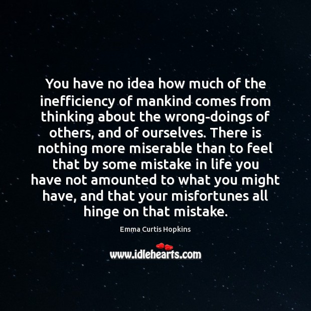 You have no idea how much of the inefficiency of mankind comes Image
