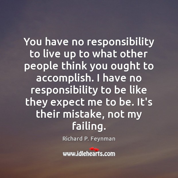 You have no responsibility to live up to what other people think Image