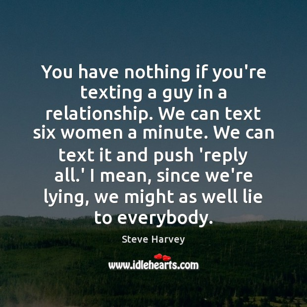 You have nothing if you're texting a guy in a relationship. We Image