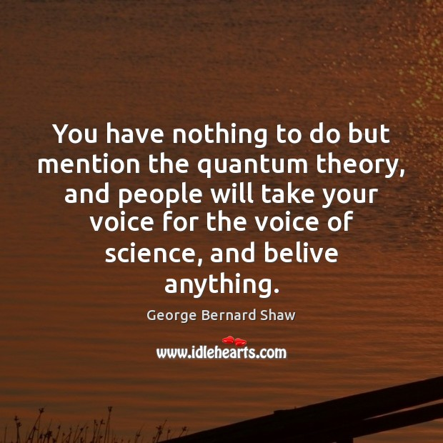 You have nothing to do but mention the quantum theory, and people Image