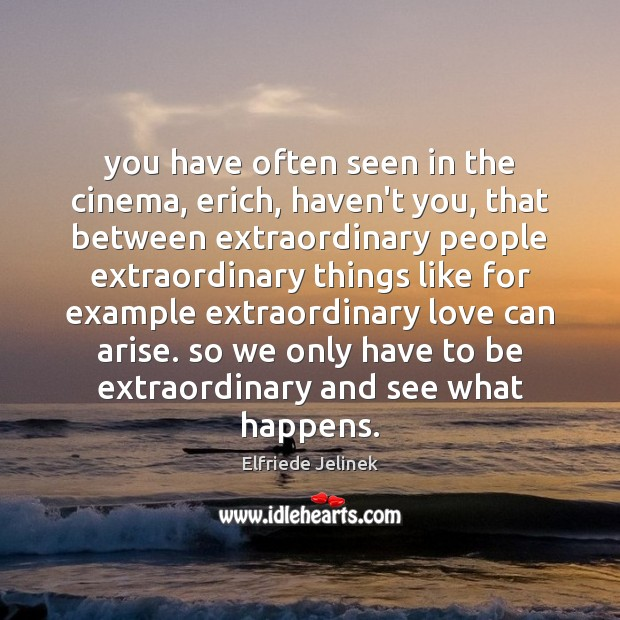 You have often seen in the cinema, erich, haven't you, that between Image