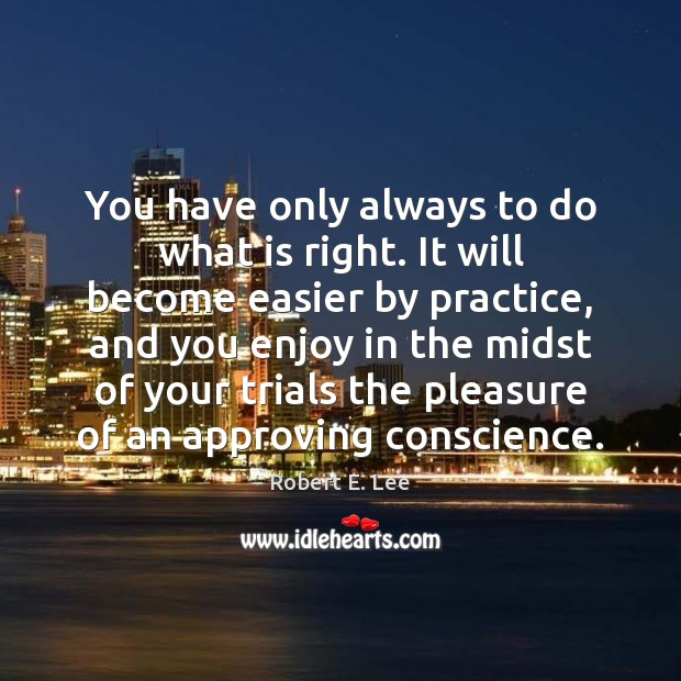 You have only always to do what is right. It will become Image