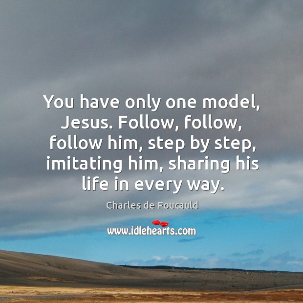 Image, You have only one model, Jesus. Follow, follow, follow him, step by