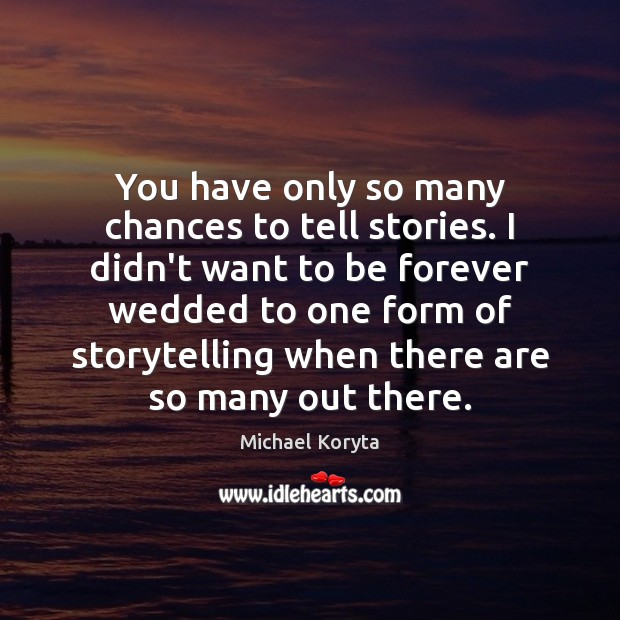 You have only so many chances to tell stories. I didn't want Image