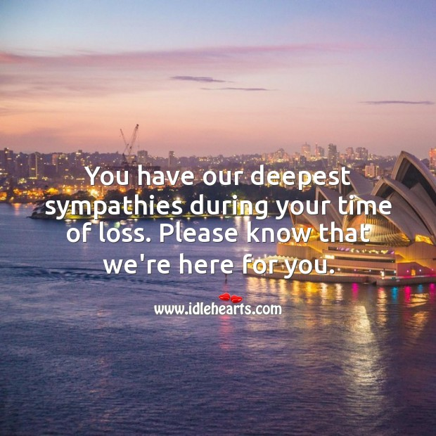You have our deepest sympathies during your time of loss. Sympathy Quotes Image