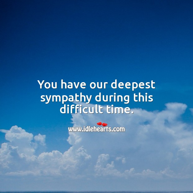 You have our deepest sympathy during this difficult time. Sympathy Messages Image
