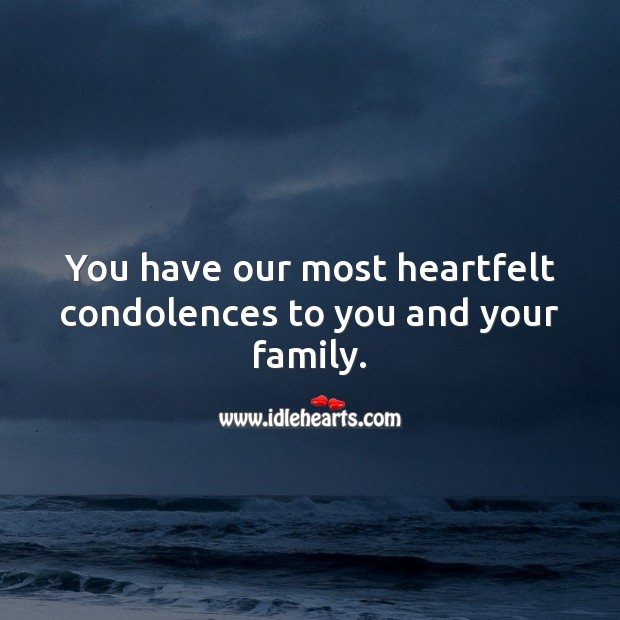 You have our most heartfelt condolences to you and your family. Sympathy Quotes Image