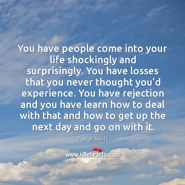 You have people come into your life shockingly and surprisingly. Image