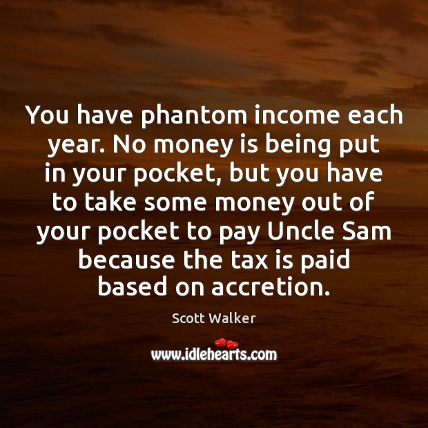 Image, You have phantom income each year. No money is being put in