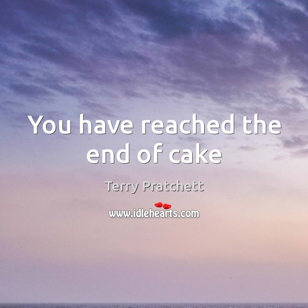 You have reached the end of cake Image