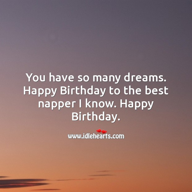 You have so many dreams. Happy birthday to the best napper I know. Image