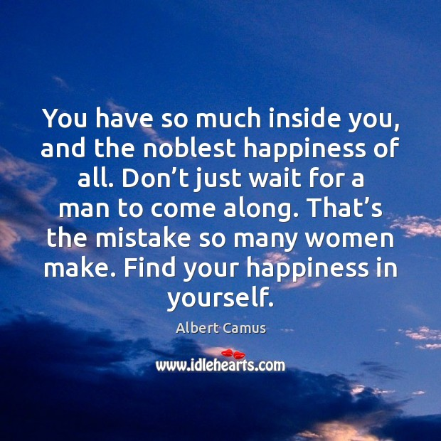 Image about You have so much inside you, and the noblest happiness of all.