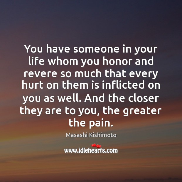 You have someone in your life whom you honor and revere so Masashi Kishimoto Picture Quote