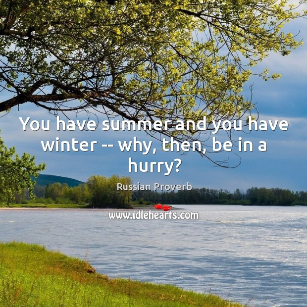 You have summer and you have winter — why, then, be in a hurry? Image