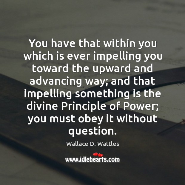 You have that within you which is ever impelling you toward the Image