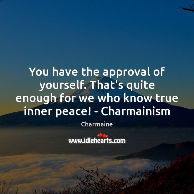 You have the approval of yourself. That's quite enough for we who Approval Quotes Image