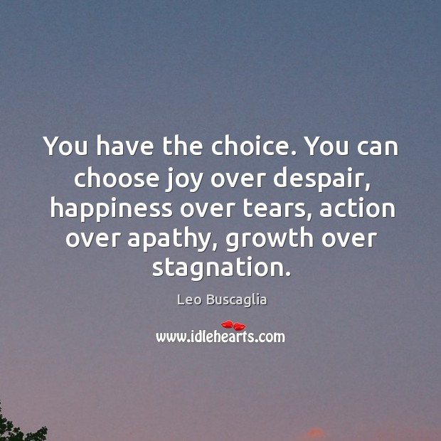 Image, You have the choice. You can choose joy over despair, happiness over