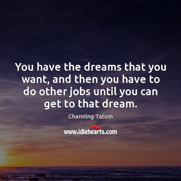 Image, You have the dreams that you want, and then you have to