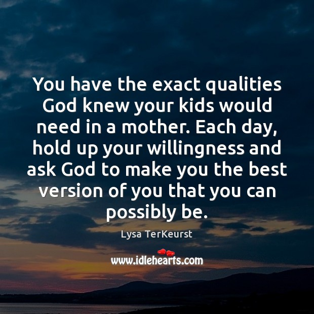 You have the exact qualities God knew your kids would need in Lysa TerKeurst Picture Quote