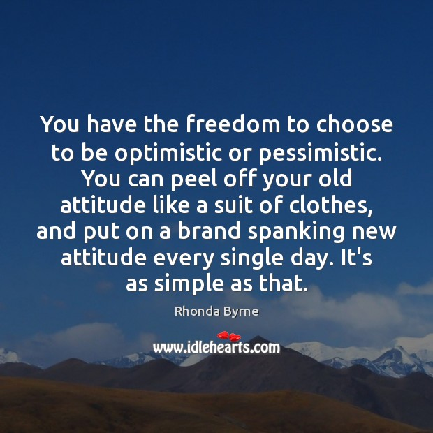 You have the freedom to choose to be optimistic or pessimistic. You Image