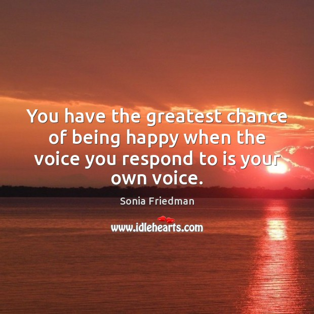 You have the greatest chance of being happy when the voice you Image
