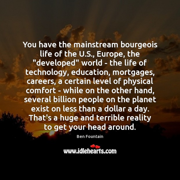 Image, You have the mainstream bourgeois life of the U.S., Europe, the ""