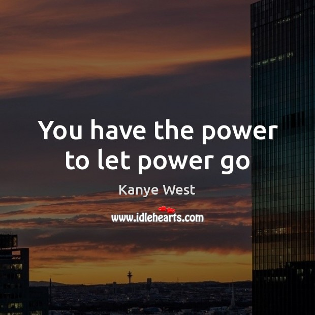 You have the power to let power go Image