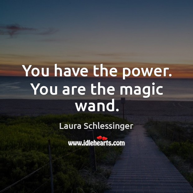 Image, You have the power. You are the magic wand.