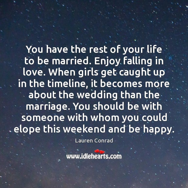 Image, You have the rest of your life to be married. Enjoy falling