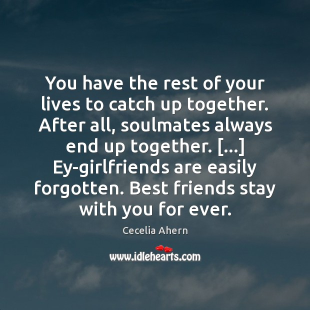 You have the rest of your lives to catch up together. After Cecelia Ahern Picture Quote