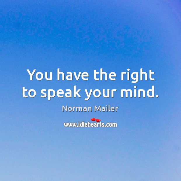 You Have The Right To Speak Your Mind