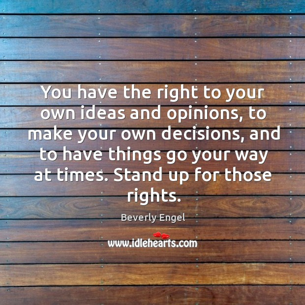You have the right to your own ideas and opinions, to make Image