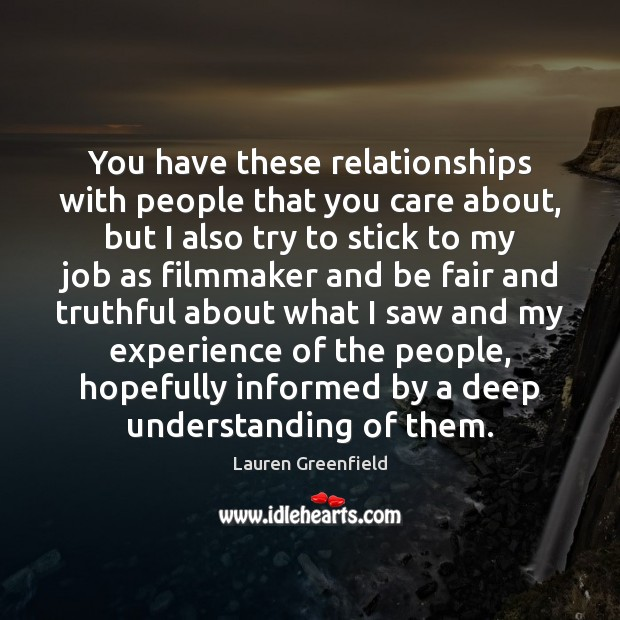 You have these relationships with people that you care about, but I Understanding Quotes Image