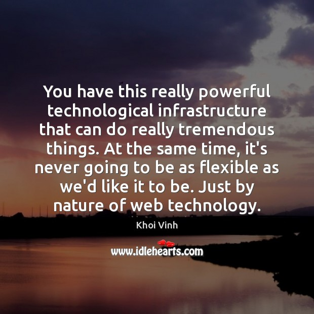 You have this really powerful technological infrastructure that can do really tremendous Image