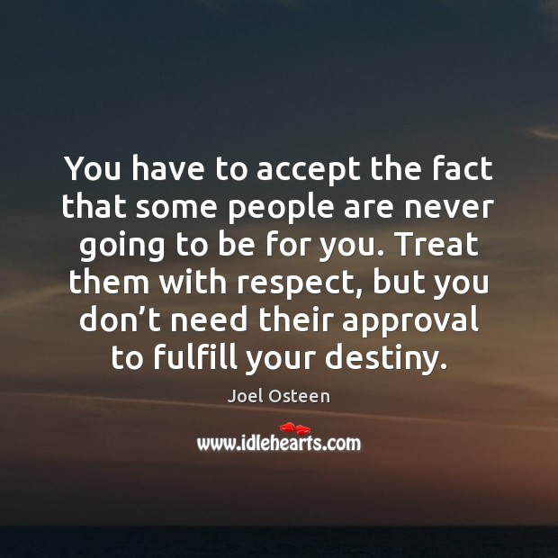 You have to accept the fact that some people are never going Approval Quotes Image