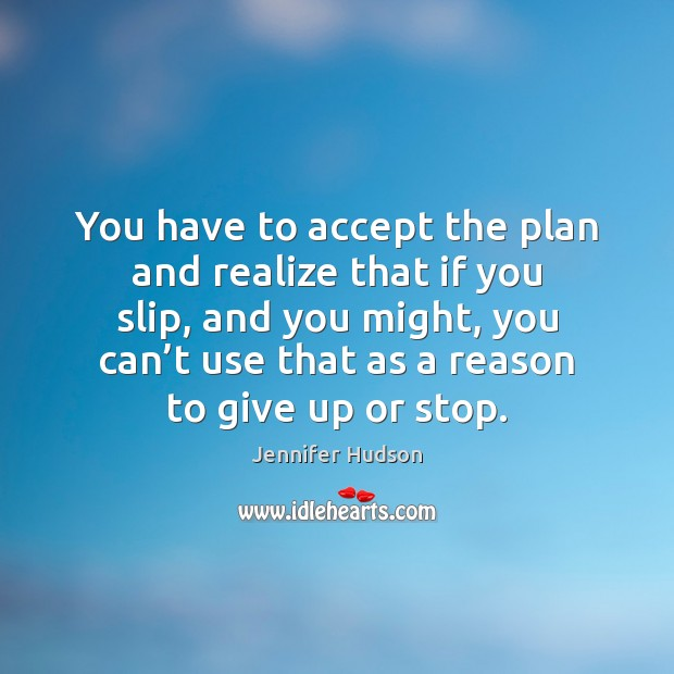 You have to accept the plan and realize that if you slip, Jennifer Hudson Picture Quote