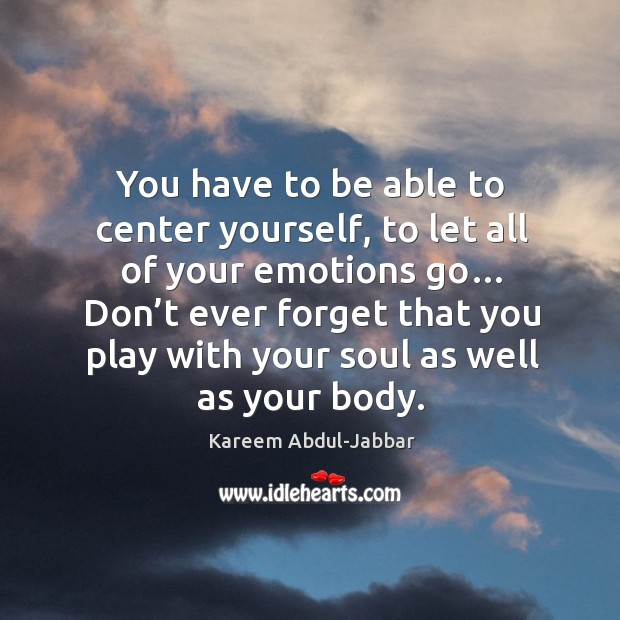 Image, You have to be able to center yourself, to let all of your emotions go…