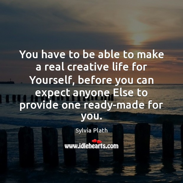 You have to be able to make a real creative life for Image