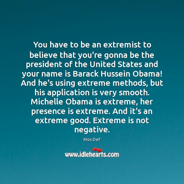 You have to be an extremist to believe that you're gonna be Mos Def Picture Quote