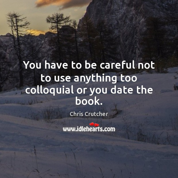 You have to be careful not to use anything too colloquial or you date the book. Image