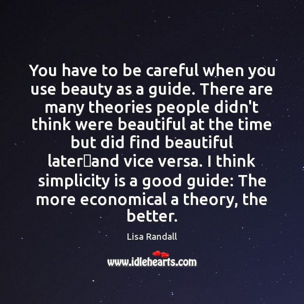 You have to be careful when you use beauty as a guide. Lisa Randall Picture Quote