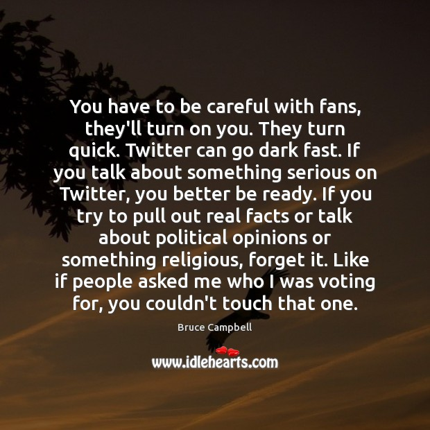 You have to be careful with fans, they'll turn on you. They Image