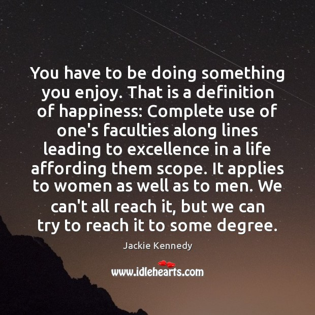 You have to be doing something you enjoy. That is a definition Image