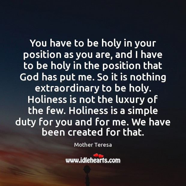 Image, You have to be holy in your position as you are, and