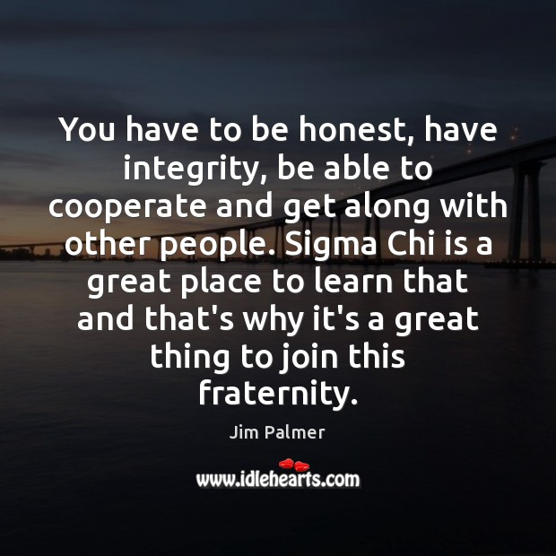 You have to be honest, have integrity, be able to cooperate and Cooperate Quotes Image