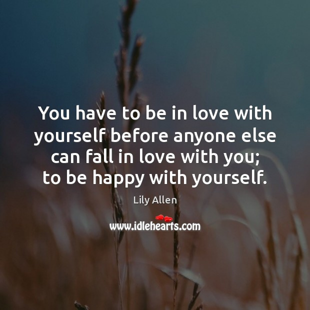 You have to be in love with yourself before anyone else can Image