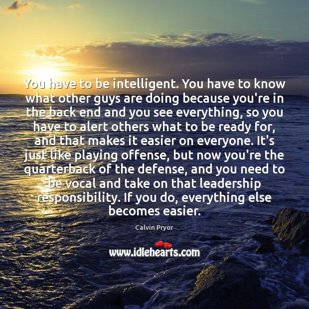 You have to be intelligent. You have to know what other guys Image