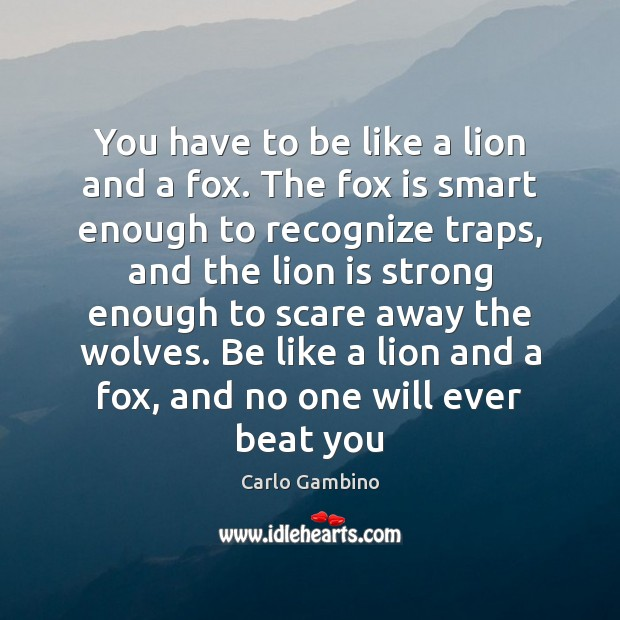 Image, You have to be like a lion and a fox. The fox