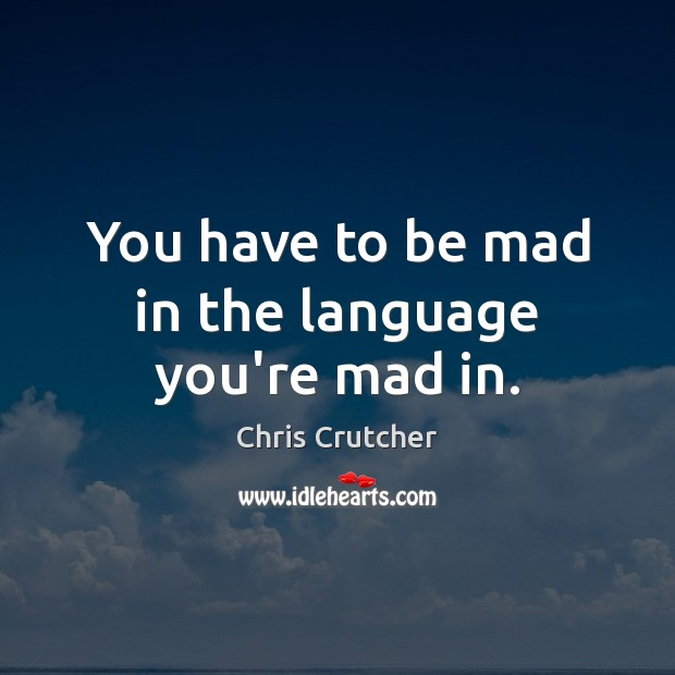 You have to be mad in the language you're mad in. Image